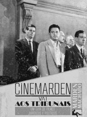 Cinemarden Vai aos Tribunais – Um Guia de Filmes Jurídicos e Políticos